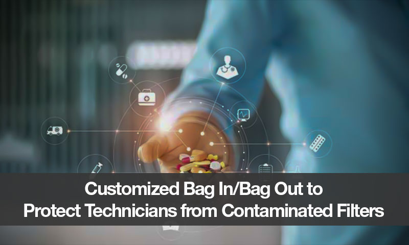 Customized Bag In/Bag Out to Protect Technicians from Contaminated Filters