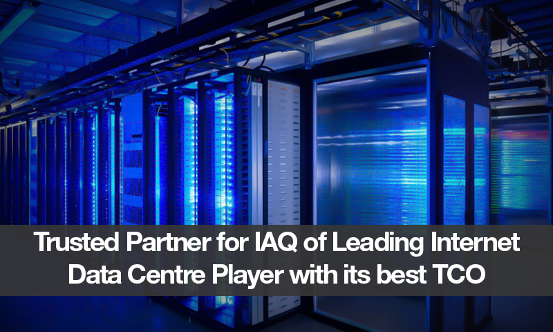 Trusted Partner for IAQ of Leading Internet Data Centre Player with its best TCO