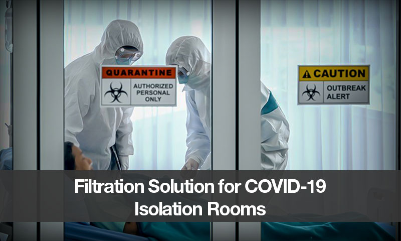 Filtration Solution for COVID-19 Isolation Rooms