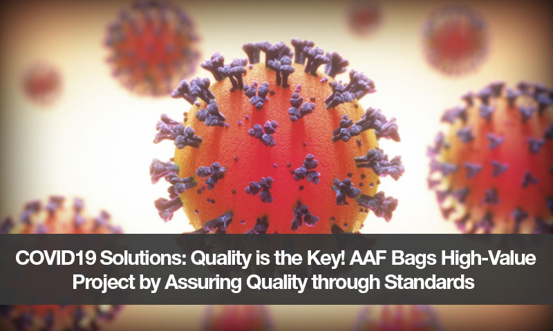 COVID19 Solutions: Quality is the Key! AAF Bags High-Value Project by Assuring Quality through Standards