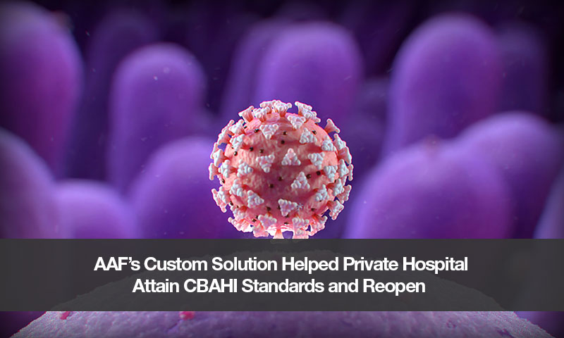 COVID19 Solutions: AAF's Custom Solution Helped Halted Private Hospital Attain CBAHI Standards and Reopened its Services