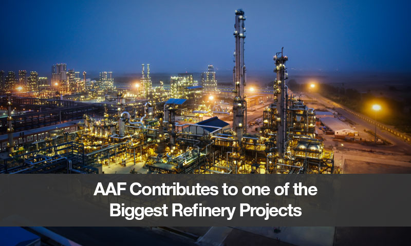 AAF Contributes to one of the Biggest Refinery Projects