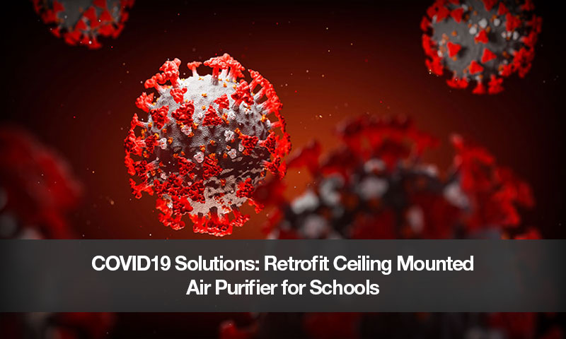 COVID19 Solutions: Retrofit Ceiling Mounted Air Purifier for Schools