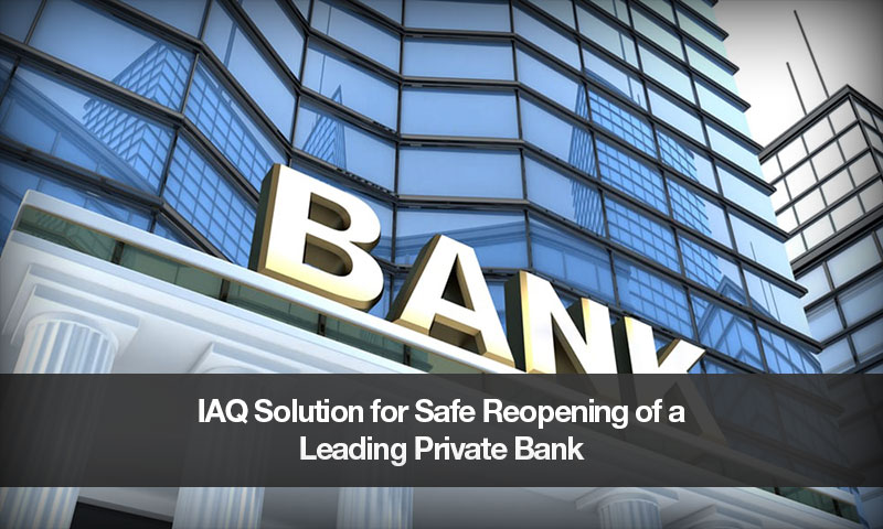 IAQ Solution for Safe Reopening of a Leading Private Bank