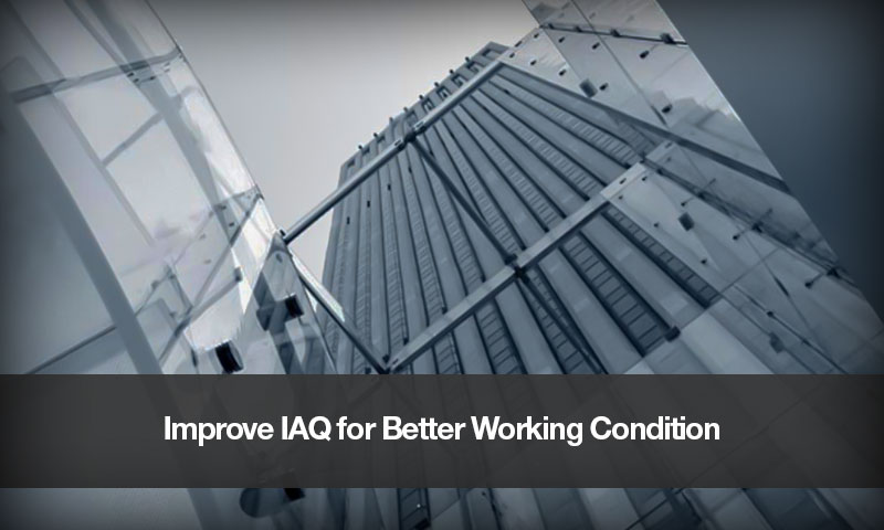 Improve IAQ for Better Working Condition