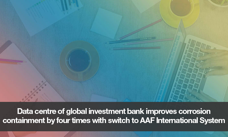 Data centre of global investment bank improves corrosion containment by four times with switch to AAF International System